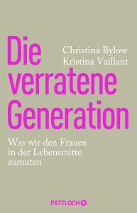 Die verratene Generation. Was wir den Frauen in der Lebensmitte zumuten
